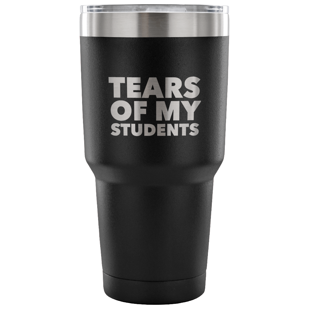 College Professor Teacher Gifts My Students Tears of My Students Funny Tumbler Metal Mug Double Wall Vacuum Insulated Hot & Cold Travel Cup 30oz BPA Free-Cute But Rude
