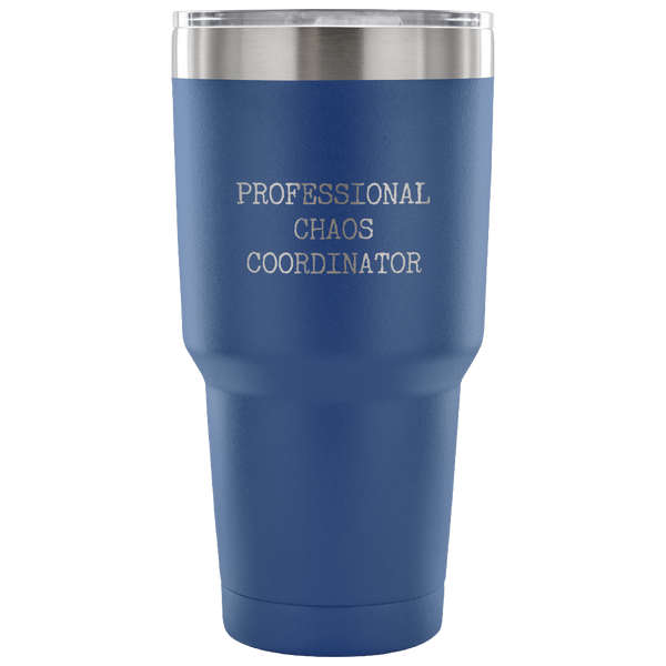 Professional Chaos Coordinator Tumbler Double Wall Vacuum Insulated Hot Cold Metal Mug Travel Coffee Cup 30oz BPA Free