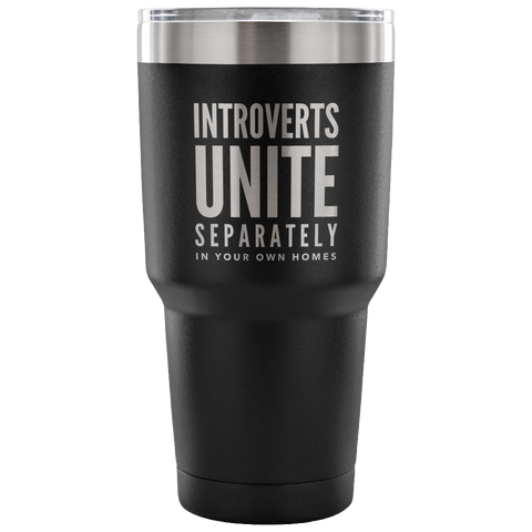 Introverts Unite Separately In Your Own Homes Tumbler Metal Mug Double Wall Vacuum Insulated Hot & Cold Travel Cup 30oz BPA Free-Cute But Rude