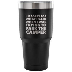 I'm Sorry for What I Said When I Was Trying to Park the Camper Tumbler Metal Mug Double Wall Vacuum Insulated Hot Cold Travel Cup 30oz BPA Free-Cute But Rude