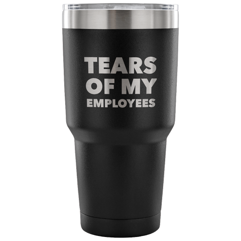 Tears of My Employees Tumbler Small Business Owner Metal Mug Double Wall Vacuum Insulated Hot & Cold Travel Cup 30oz BPA Free-Cute But Rude