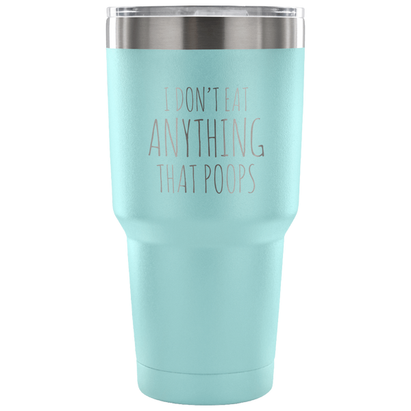 I Don't Eat Anything That Poops Vegan Tumbler Metal Mug Double Wall Vacuum Insulated Hot Cold Travel Cup 30oz BPA Free-Cute But Rude
