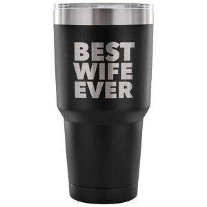 Best Wife Ever Tumbler Great Gifts for Wives Funny Double Wall Vacuum Insulated Hot & Cold Travel Cup 30oz BPA Free