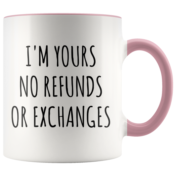 I'm Yours No Refunds or Exchanges Mug Cute Coffee Cup Boyfriend Gift Idea Girlfriend Gifts for Valentine's Day Valentines Gift Husband Wife Gifts