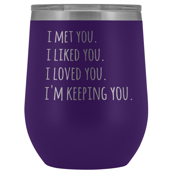 I'm Keeping You Girlfriend Gift for Wife Funny Stemless Stainless Steel Insulated Wine Tumbler Hot Cold BPA Free 12oz Travel Cup