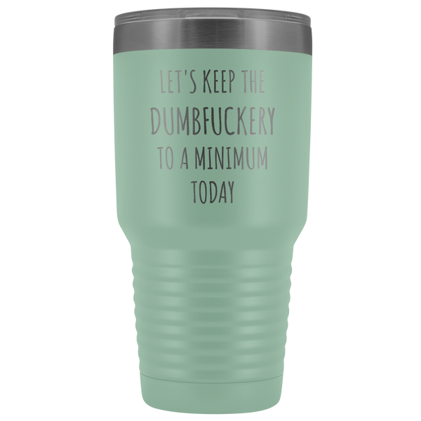 Let's Keep the Dumbfuckery to a Minimum Today Mug Funny Office Work Coworker Gift Tumbler Insulated Hot Cold Travel Coffee Cup 30oz BPA Free