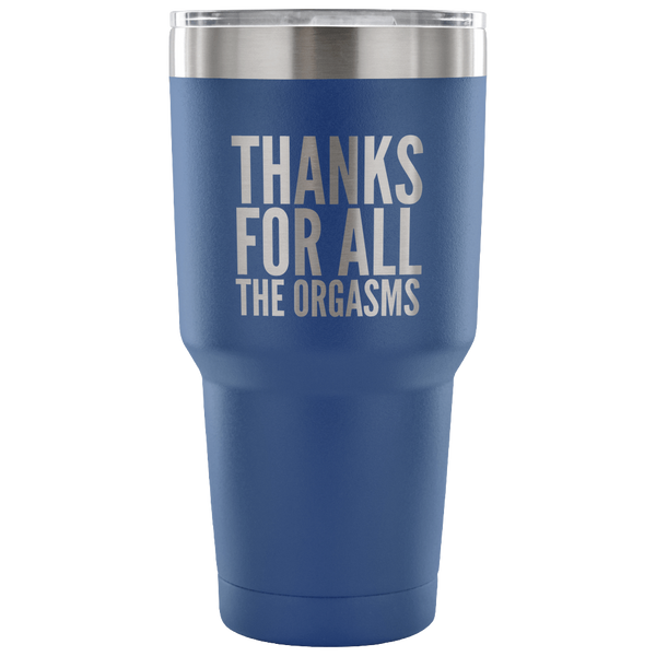 Thanks for the Orgasms Valentine's Day Tumbler Double Wall Vacuum Insulated Hot Cold Travel Cup 30oz BPA Free