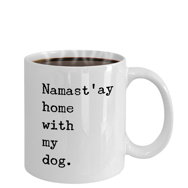 Namast'ay Home with my Dog Mug 11 oz. Ceramic Coffee Cup-Cute But Rude