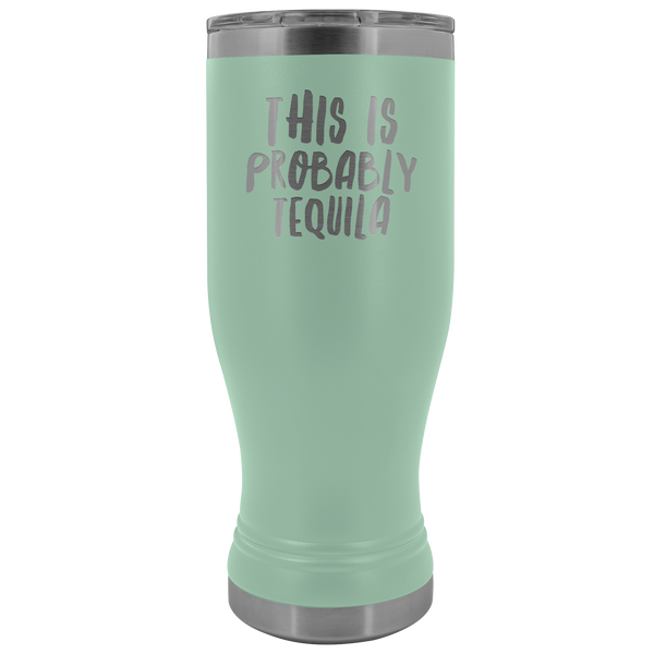 Tequila Lover Gifts This is Probably Tequila Might Be Tequila Pilsner Tumbler Funny Insulated Hot Cold Travel Cup 30oz BPA Free
