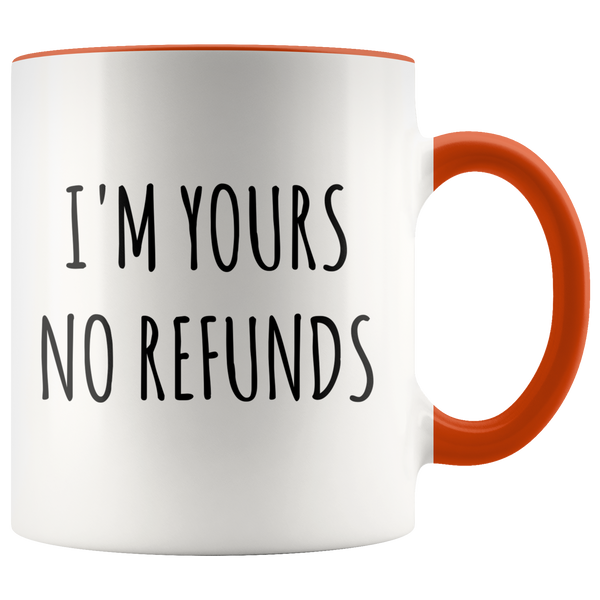 I'm Yours No Refunds Mug Cute Coffee Cup Boyfriend Gift Idea Girlfriend Gifts for Valentine's Day Mug Valentines Gift Husband Wife Gifts