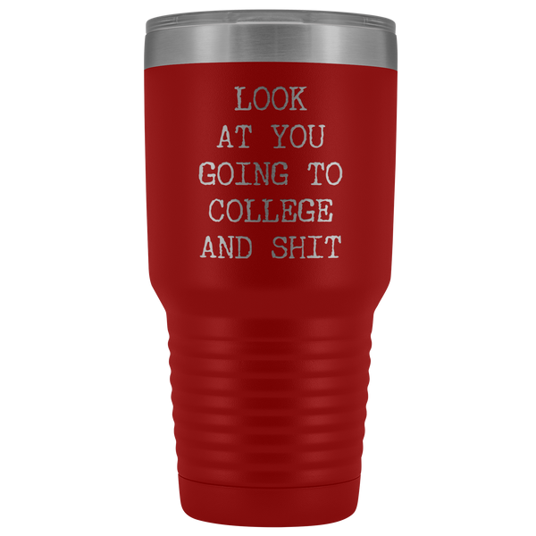 Look at You Going to College Funny Tumbler Metal Mug Insulated Hot Cold Travel Coffee Cup 30oz BPA Free