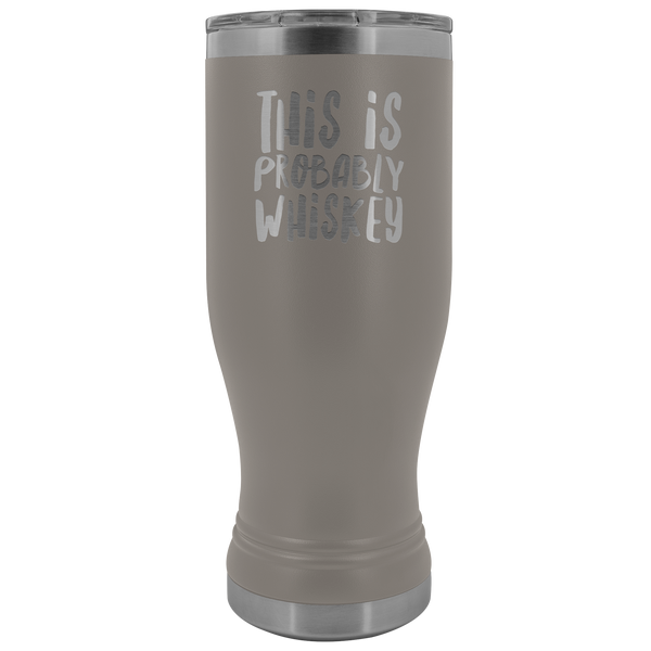 This is Probably Whiskey Might Be Whisky Mug Whiskey Lover Gift Pilsner Tumbler Funny Insulated Hot Cold Travel Cup 30oz BPA Free