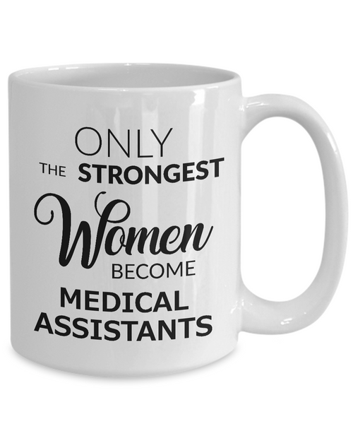 Medical Assistant Coffee Mug Only the Strongest Women Become Medical Assistants
