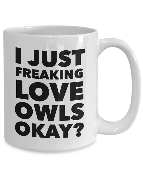I Just Freaking Love Owls Okay Mug Funny Ceramic Coffee Cup Gift-Cute But Rude