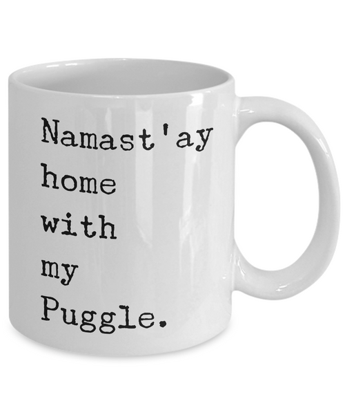 Puggle Mug - Puggle Gifts - Namast'ay Home with My Puggle Coffee Cup-Cute But Rude