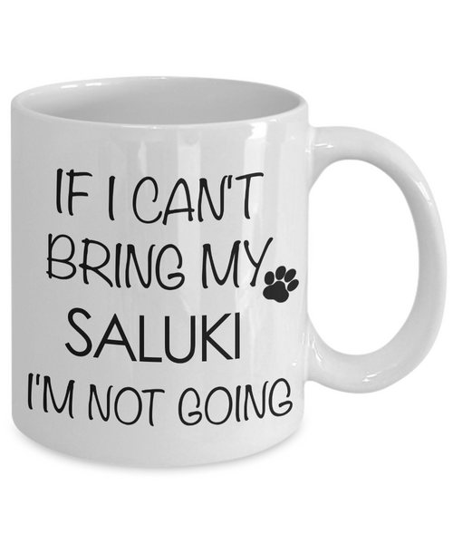 Saluki Dogs - If I Can't Bring My Saluki I'm Not Going Coffee Mug