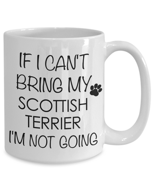 Scottish Terrier Dog Gifts If I Can't Bring My I'm Not Going Mug Ceramic Coffee Cup-Cute But Rude