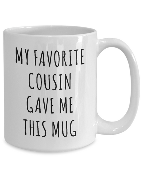 My Favorite Cousin Gave Me This Mug Coffee Cup Funny Gifts for Cousins-Cute But Rude