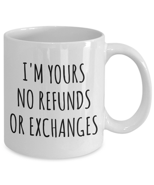 I'm Yours No Refunds or Exchanges Mug Cute Coffee Cup Boyfriend Gift Idea Girlfriend Gifts for Valentine's Day Mug Valentines Gift Husband Wife Gifts
