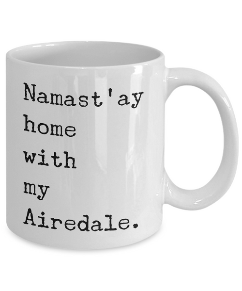 Airedale Terrier Gifts - Namast'ay Home with My Airedale Coffee Mug-Cute But Rude