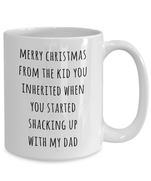 Stepmom Christmas Mug Stepmother Gift for Stepmoms Funny Merry Christmas from the Kid You Inherited When You Started Shacking with My Dad Coffee Cup