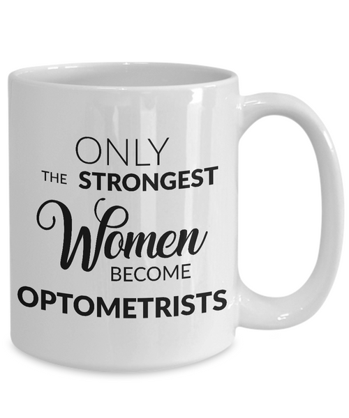 Optometrist Coffee Mug Optometrist Graduation Gifts - Only the Strongest Women Become Optometrists Coffee Mug Ceramic Tea Cup-Coffee Mug-HollyWood & Twine