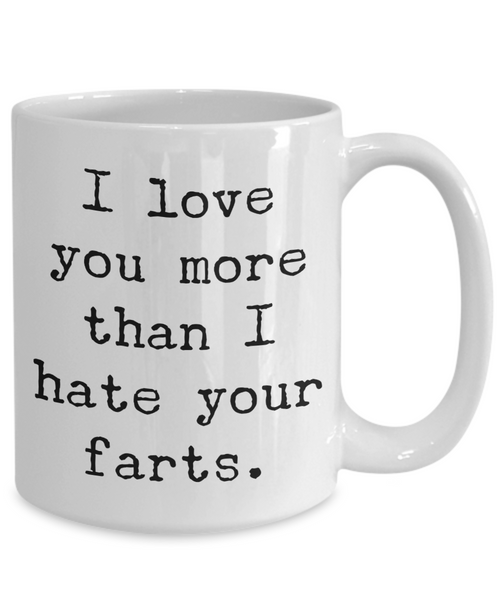 I Love You More Than I Hate Your Farts Mug Gifts Ceramic Coffee Cup-Cute But Rude