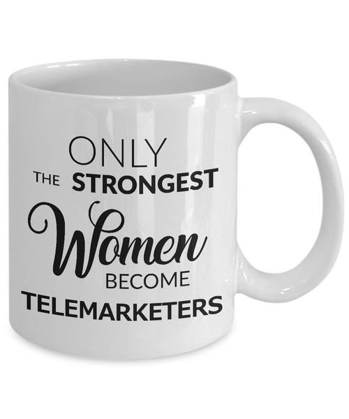 Gifts for Telemarketers - Only the Strongest Women Become Telemarketers Ceramic Coffee Mug-Coffee Mug-HollyWood & Twine