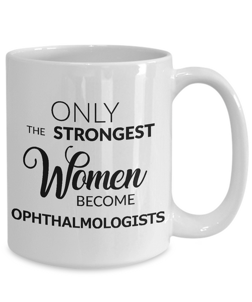 Ophthalmologist Gifts - Eye Doctor Gifts - Only the Strongest Women Become Ophthalmologists Coffee Mug Ceramic Tea Cup