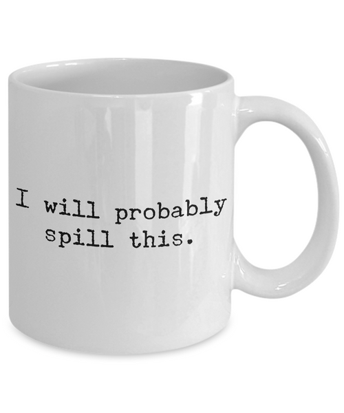 I Will Probably Spill This Coffee Mug - Funny Coffee Mugs - Gifts for Coworker - Gag Gifts - Sarcastic Mugs - Ceramic Coffee Cup-Cute But Rude