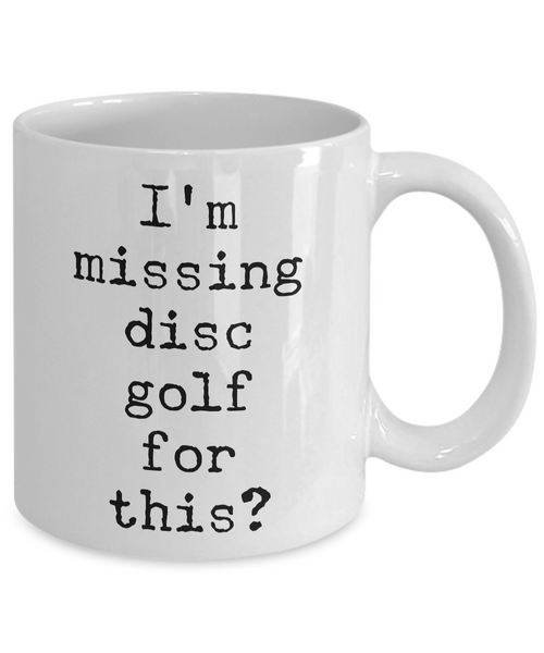Disc Golf Gifts - Frisbee Golf - Disc Golf Coffee Mugs - I'm Missing Disc Golf for This? Funny Mug-Cute But Rude