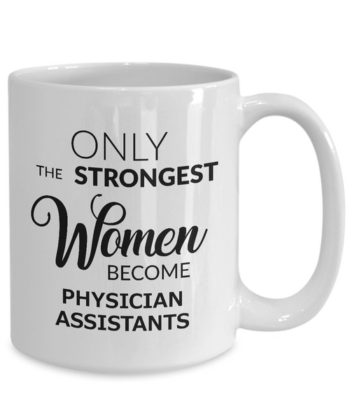 Best Physician Assistant Mug Gifts - Only the Strongest Women Become Physician Assistants Ceramic Coffee Cup