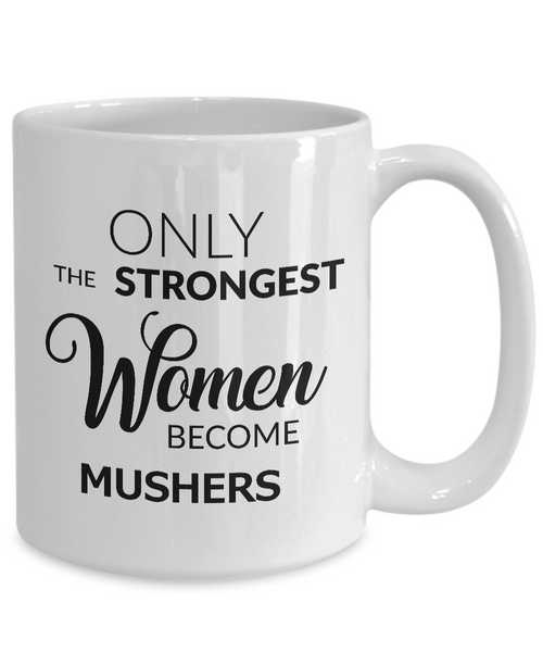 Musher Coffee Mug - Gifts for Mushers - Only the Strongest Women Become Mushers Coffee Mug Ceramic Tea Cup-Cute But Rude