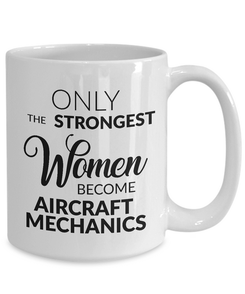 Aircraft Mechanic Gifts - Only the Strongest Women Become Aircraft Mechanics Coffee Mug Ceramic Tea Cup-Cute But Rude