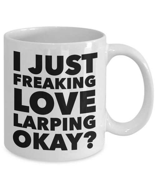 Larp Gifts I Just Freaking Love Larping Okay Funny Mug Ceramic Coffee Cup-Coffee Mug-HollyWood & Twine