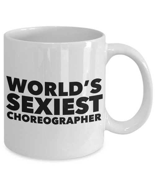 World's Sexiest Choreographer Mug Ceramic Coffee Cup-Cute But Rude