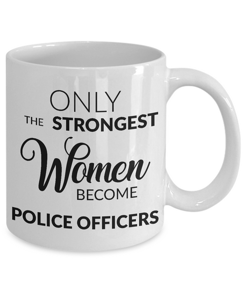 Female Police Officer Gifts - Only the Strongest Women Become Police Officers Coffee Mug