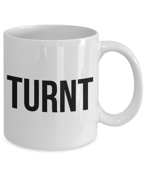 Sarcastic Coffee Mugs - Funny Coffee Mugs - All the Way Turnt Up - Turnt Mug - Coworker Gifts Funny-Cute But Rude