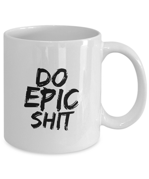Do Epic Shit Mug 11 oz. Ceramic Coffee Cup-Cute But Rude