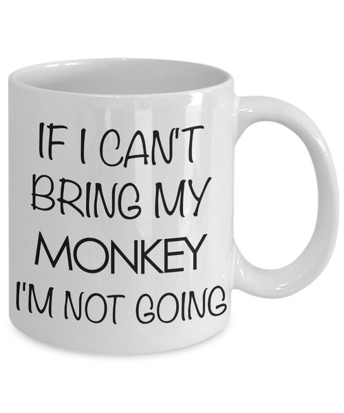 Monkey Animal - Monkey Gifts - Monkey Accessories - Monkey Coffee Mug - If I Can't Bring My Monkey I'm Not Going Mug-Cute But Rude