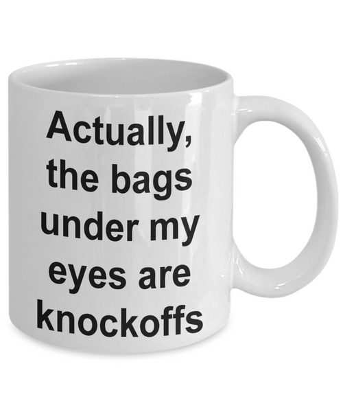 I'm Tired Mug The Bags Under My Eyes Are Knockoffs Funny Ceramic Coffee Cup-Coffee Mug-HollyWood & Twine