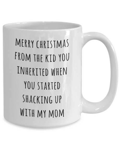 Stepdad Christmas Mug Stepfather Gift for Stepdads Funny Merry Christmas from the Kid You Inherited When You Started Shacking with My Mom Coffee Cup