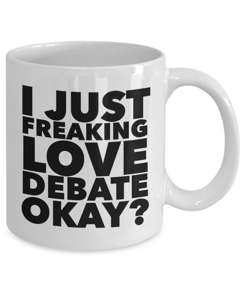 Debate Gifts I Just Freaking Love Debate Okay Funny Mug Ceramic Coffee Cup-Coffee Mug-HollyWood & Twine