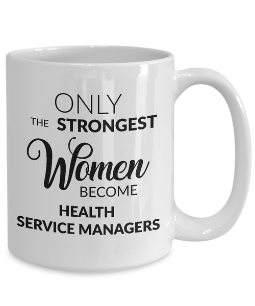 Health Services Management Gift - Only the Strongest Women Become Health Services Managers Coffee Mug-Coffee Mug-HollyWood & Twine