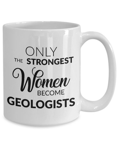 Gifts for Geologists - Only the Strongest Women Become Geologists Coffee Mug Ceramic Tea Cup