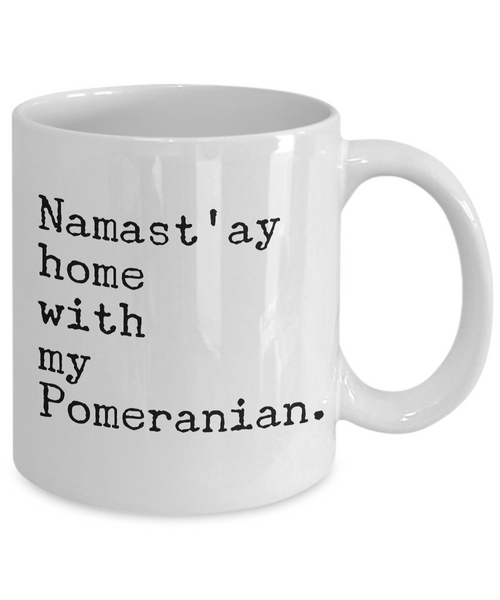 Namast'ay Home with my Pomeranian Mug 11 oz. Ceramic Coffee Cup-Cute But Rude