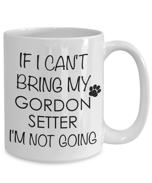 Gordon Setter Dog Gifts If I Can't Bring My I'm Not Going Mug Ceramic Coffee Cup-Cute But Rude