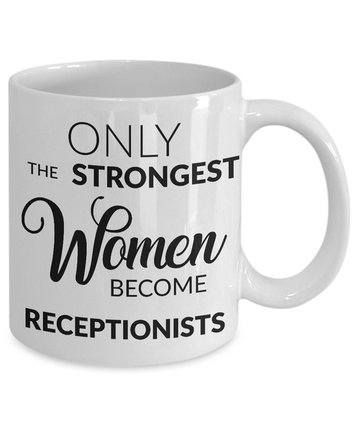 Receptionist Gifts - Only the Strongest Women Become Receptionists Coffee Mug-Coffee Mug-HollyWood & Twine