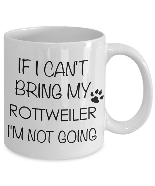 Rottweiler Gifts - If I Can't Bring My Rottweiler I'm Not Going Coffee Mug-Cute But Rude