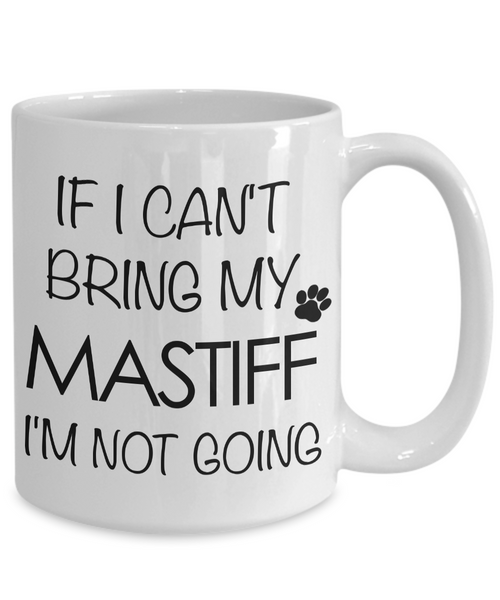 Tibetan Mastiff, English Mastiff Gifts - If I Can't Bring My Mastiff I'm Not Going Mug-Cute But Rude